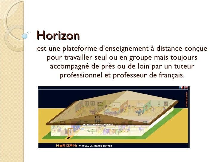 Horizon est une plateforme d'enseignement à distance conçue pour travailler seul ou en groupe mais toujours accompagné de ...