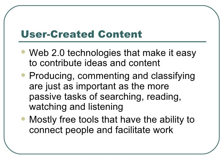 User-Created Content <ul><li>Web 2.0 technologies that make it easy to contribute ideas and content </li></ul><ul><li>Prod...