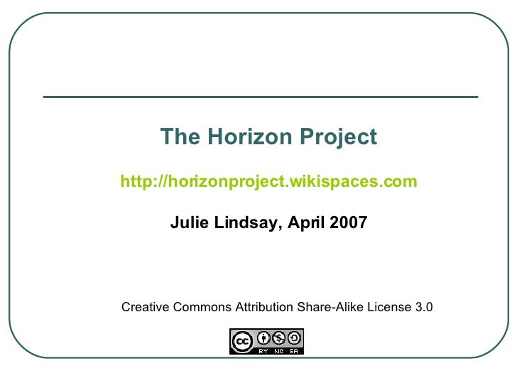 Creative Commons Attribution Share-Alike License 3.0 The Horizon Project http://horizonproject.wikispaces.com Julie Lindsa...