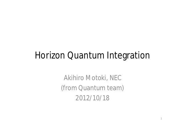 Horizon Quantum Integration       Akihiro Motoki, NEC      (from Quantum team)           2012/10/18                       ...