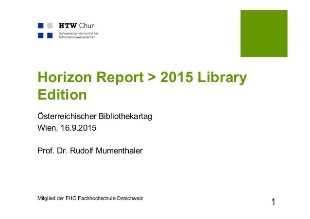 Mitglied der FHO Fachhochschule Ostschweiz Horizon Report > 2015 Library Edition Österreichischer Bibliothekartag Wien, 16...