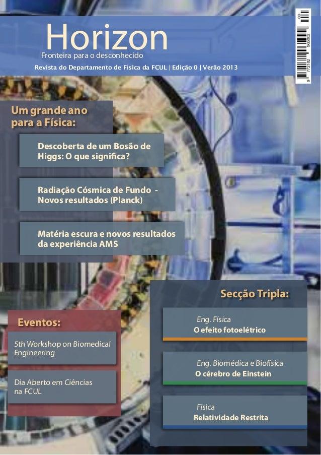 HorizonFronteira para o desconhecidoRevista do Departamento de Física da FCUL | Edição 0 | Verão 2013Um grande anopara a F...