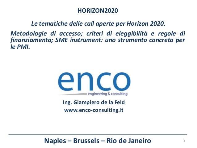 HORIZON2020 Le tematiche delle call aperte per Horizon 2020. Metodologie di accesso; criteri di eleggibilità e regole di f...