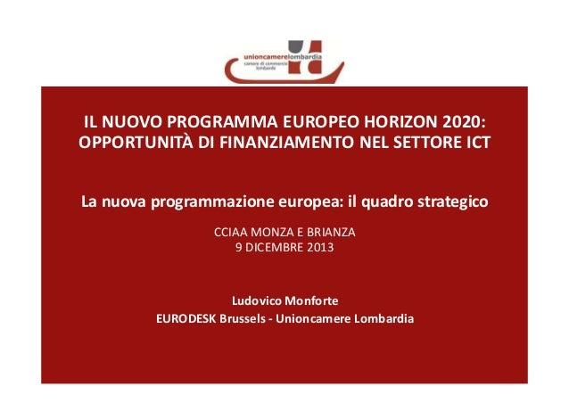 IL NUOVO PROGRAMMA EUROPEO HORIZON 2020: OPPORTUNITÀ DI FINANZIAMENTO NEL SETTORE ICT La nuova programmazione europea: il ...