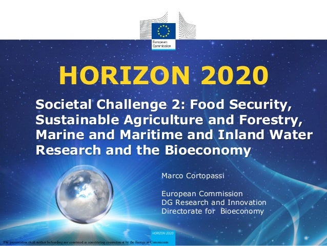 HORIZON 2020 Societal Challenge 2: Food Security, Sustainable Agriculture and Forestry, Marine and Maritime and Inland Wat...