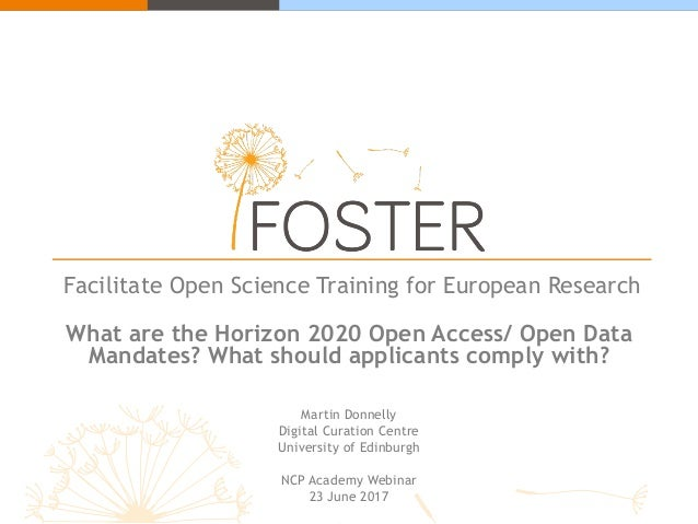 Facilitate Open Science Training for European Research What are the Horizon 2020 Open Access/ Open Data Mandates? What sho...