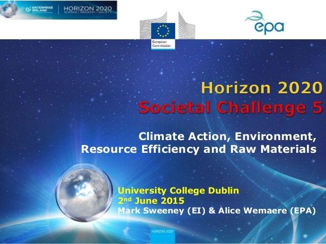 University College Dublin 2nd June 2015 Mark Sweeney (EI) & Alice Wemaere (EPA) Climate Action, Environment, Resource Effi...