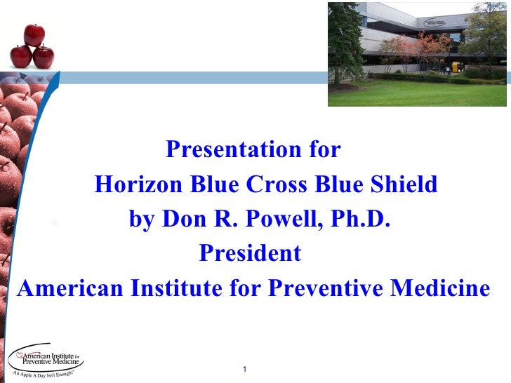 Presentation for Horizon Blue Cross Blue Shield by Don R. Powell, Ph.D.  President  American Institute for Preventive Medi...