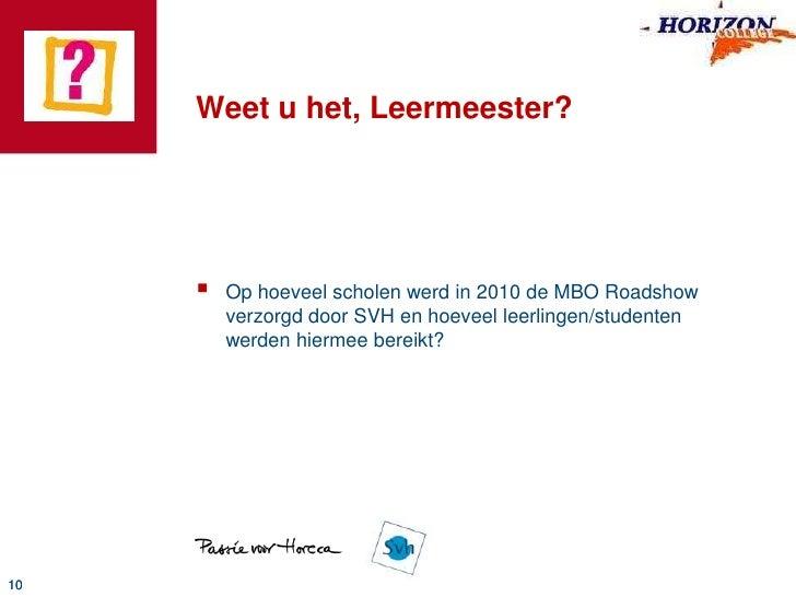 Weet u het, Leermeester?<br />Op hoeveel scholen werd in 2010 de MBO Roadshow verzorgd door SVH en hoeveel leerlingen/stud...
