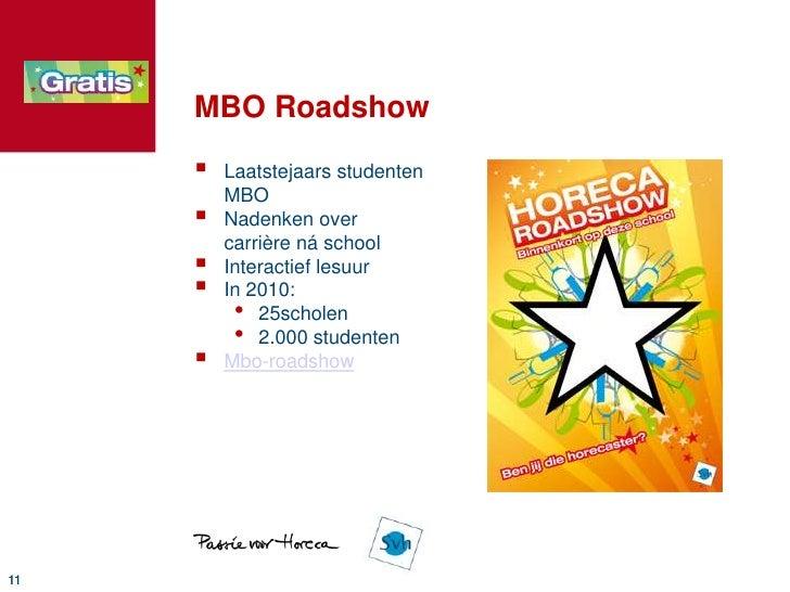 MBO Roadshow<br />Laatstejaars studentenMBO<br />Nadenken over carrière ná school<br />Interactief lesuur<br />In 2010:<br...