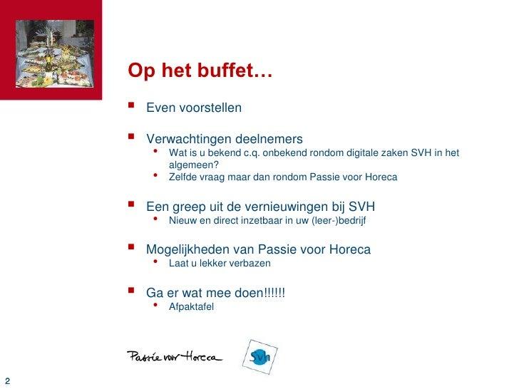 Op het buffet…<br />Even voorstellen<br />Verwachtingen deelnemers<br />Wat is u bekend c.q. onbekend rondom digitale zake...