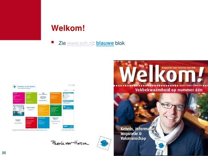 Welkom!<br /><ul><li>Zie www.svh.nl: blauweblok</li></li></ul><li>Weet u het, Leermeester?<br />Op hoeveel (horeca-)schole...