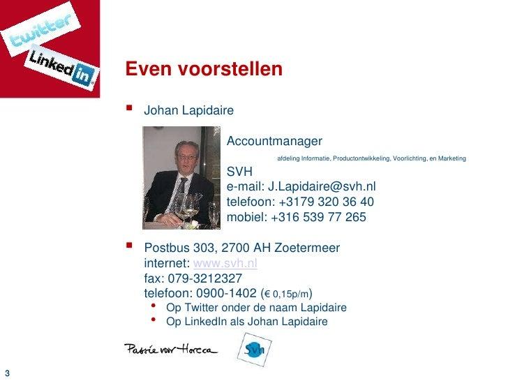 Even voorstellen<br />Johan LapidaireAccountmanagerafdeling Informatie, Productontwikkeling, Voorlichting, en Marketing...