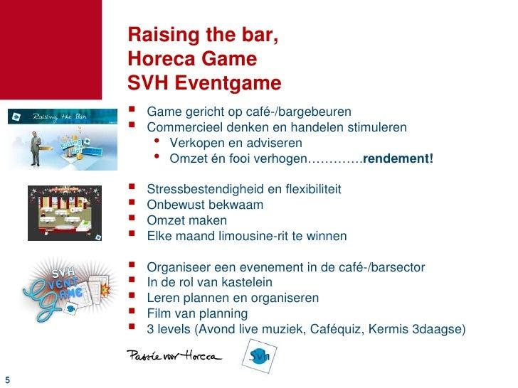 Raising the bar,Horeca GameSVH Eventgame<br />Game gericht op café-/bargebeuren<br />Commercieel denken en handelen stimul...