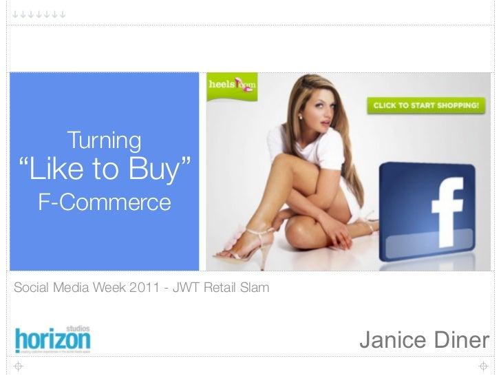 "1        Turning""Like to Buy""   F-CommerceSocial Media Week 2011 - JWT Retail Slam                                        ..."