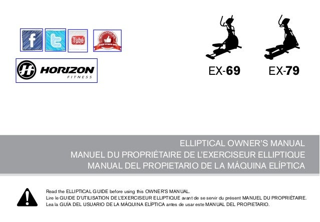 EX-69  EX-79  ELLIPTICAL OWNER'S MANUAL MANUEL DU PROPRIÉTAIRE DE L'EXERCISEUR ELLIPTIQUE MANUAL DEL PROPIETARIO DE LA MÁQ...