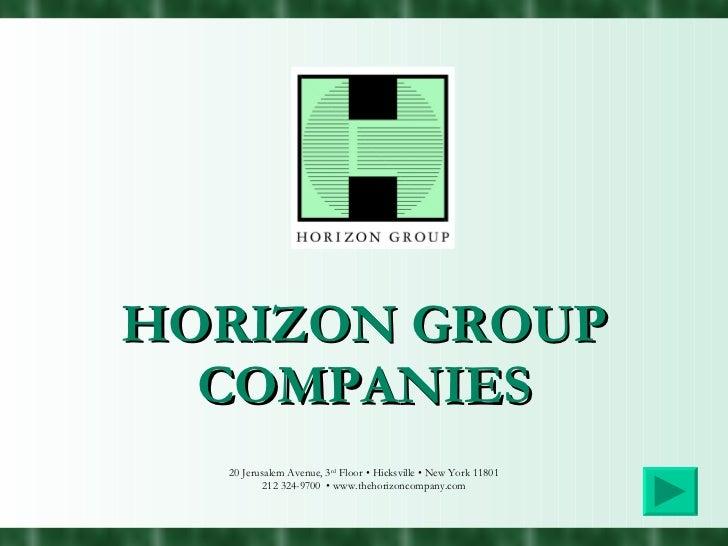 HORIZON GROUP COMPANIES 20 Jerusalem Avenue, 3 rd  Floor • Hicksville • New York 11801 212 324-9700  • www.thehorizoncompa...