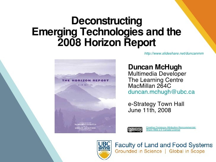 Deconstructing  Emerging Technologies and the  2008 Horizon Report  Duncan McHugh Multimedia Developer The Learning Centre...