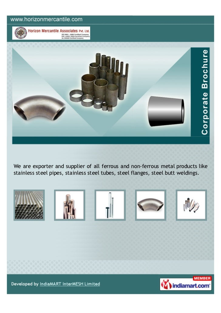 We are exporter and supplier of all ferrous and non-ferrous metal products likestainless steel pipes, stainless steel tube...