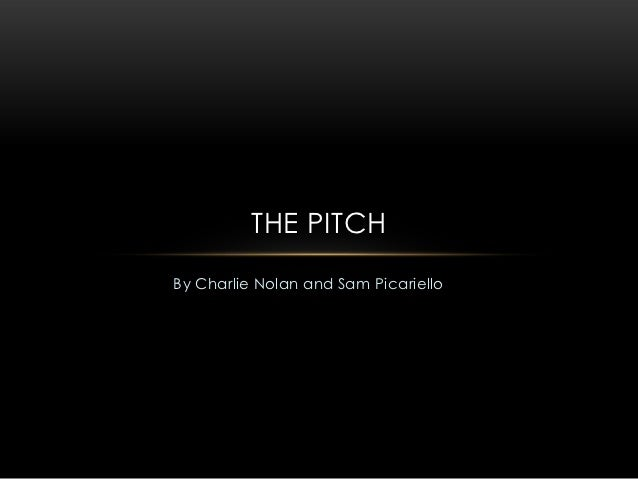 THE PITCHBy Charlie Nolan and Sam Picariello