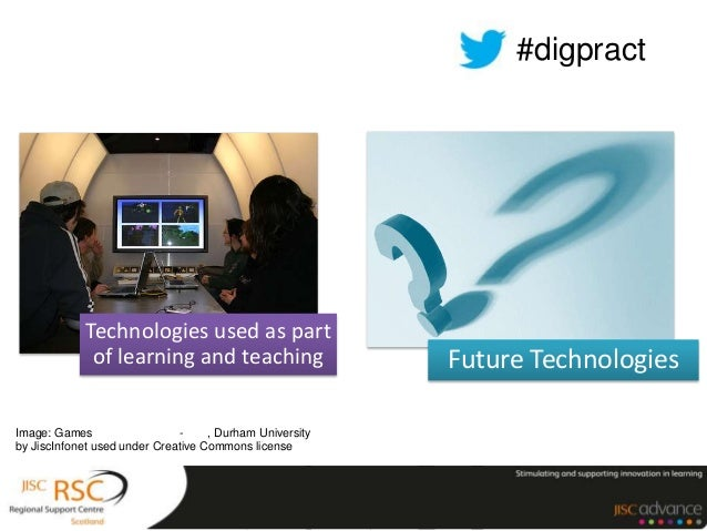 Technologies used as partof learning and teaching Future TechnologiesImage: Games - , Durham Universityby JiscInfonet used...