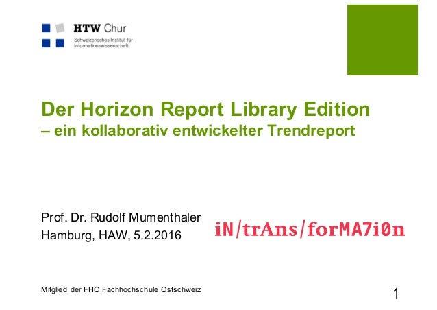 Mitglied der FHO Fachhochschule Ostschweiz Der Horizon Report Library Edition – ein kollaborativ entwickelter Trendreport ...