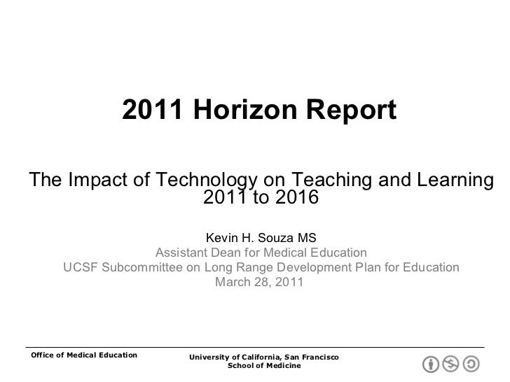2011 Horizon Report The Impact of Technology on Teaching and Learning 2011 to 2016 Kevin H. Souza MS Assistant Dean for Me...