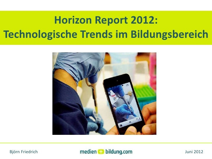 Horizon Report 2012:Technologische Trends im Bildungsbereich Björn Friedrich                   Juni 2012