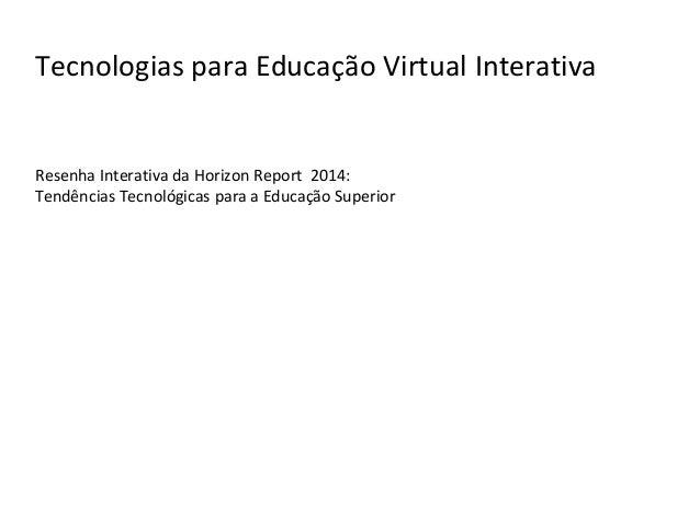 Tecnologias para Educação Virtual Interativa Resenha Interativa da Horizon Report 2014: Tendências Tecnológicas para a Edu...