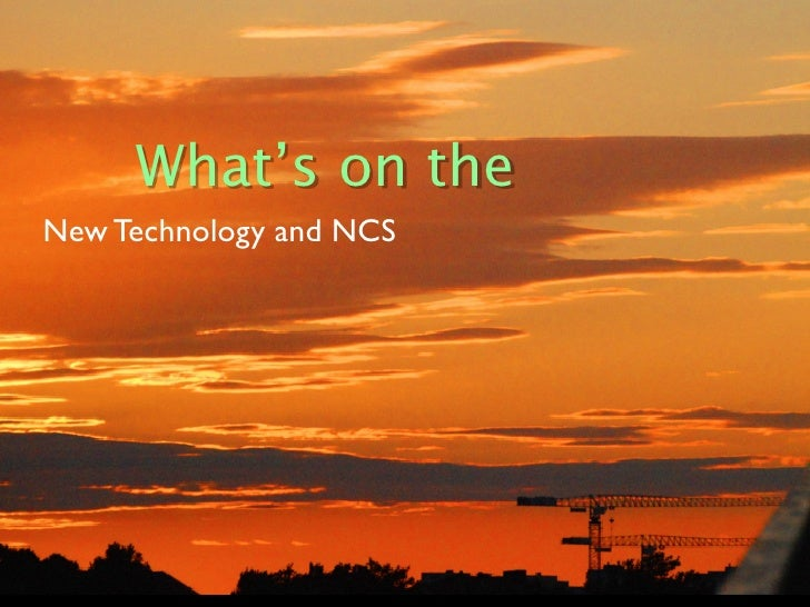What's on the New Technology and NCS