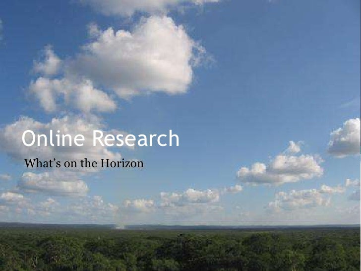 Online Research<br />What's on the Horizon<br />