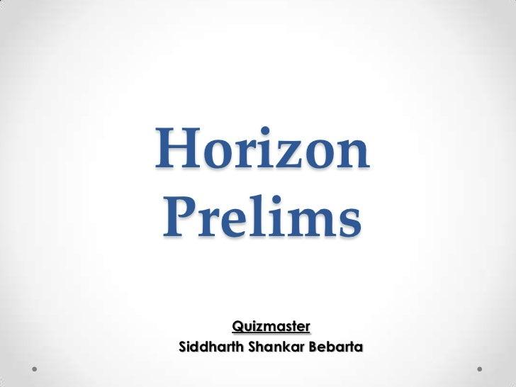 HorizonPrelims       QuizmasterSiddharth Shankar Bebarta