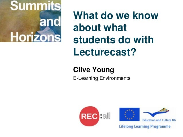 What do we knowabout whatstudents do withLecturecast?Clive YoungE-Learning Environments