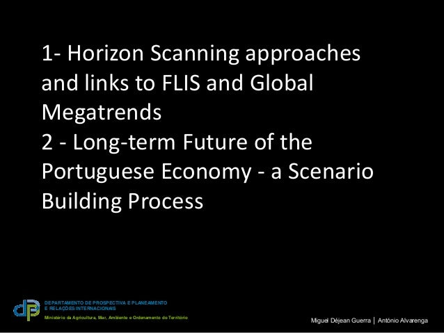 1- Horizon Scanning approachesand links to FLIS and GlobalMegatrends2 - Long-term Future of thePortuguese Economy - a Scen...