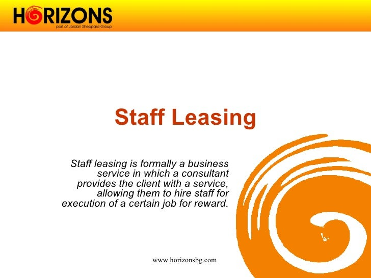 Staff Leasing   Staff leasing is formally a business          service in which a consultant    provides the client with a ...