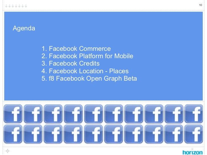 10Agenda         1. Facebook Commerce         2. Facebook Platform for Mobile         3. Facebook Credits         4. Faceb...