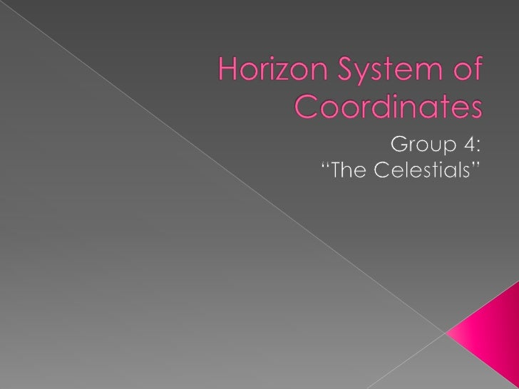 """Horizon System of Coordinates<br />Group 4:<br />""""The Celestials""""<br />"""