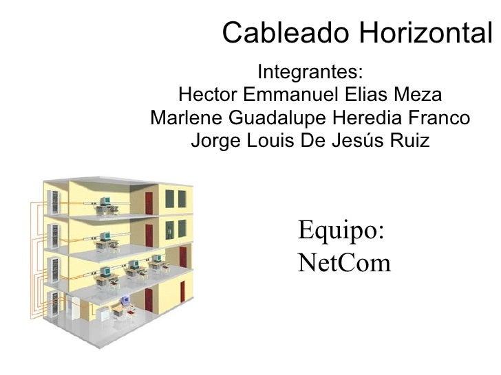 Cableado Horizontal Integrantes: Hector Emmanuel Elias Meza Marlene Guadalupe Heredia Franco Jorge Louis De Jesús Ruiz Equ...