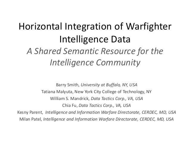 Horizontal Integration of WarfighterIntelligence DataA Shared Semantic Resource for theIntelligence CommunityBarry Smith, ...