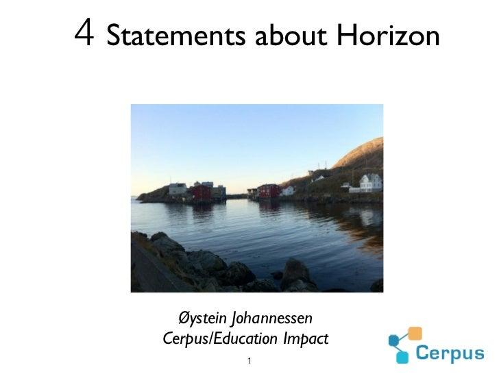 4 Statements about Horizon         Øystein Johannessen       Cerpus/Education Impact                   1