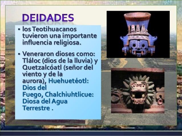 Tláloc: Dios de la Lluvia Chalchiuhtlicue: Diosa del AguaTerrestre Huehuetéotl: Dios del Fuego Quetzalcóatl (señor del vie...