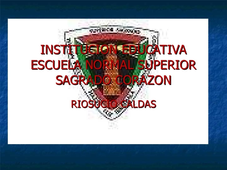 INSTITUCION EDUCATIVA ESCUELA NORMAL SUPERIOR SAGRADO CORAZON RIOSUCIO CALDAS