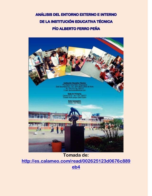 Tomada de: http://es.calameo.com/read/002625123d0676c889 eb4 ANÁLISIS DEL ENTORNO EXTERNO E INTERNO DE LA INSTITUCIÓN EDUC...
