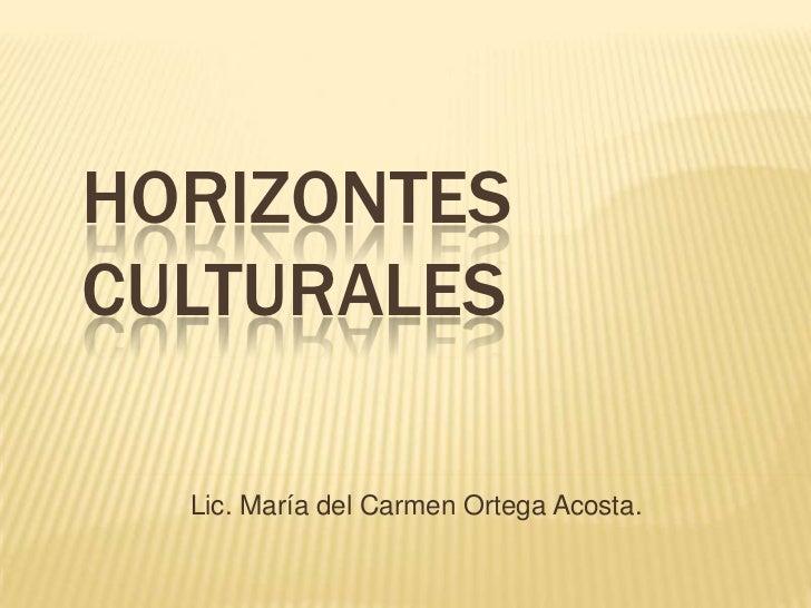 HORIZONTES CULTURALES<br />Lic. María del Carmen Ortega Acosta.<br />