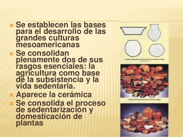 Se establecen las bases para el desarrollo de las grandes culturas mesoamericanas<br />Se consolidan plenamente dos de sus...