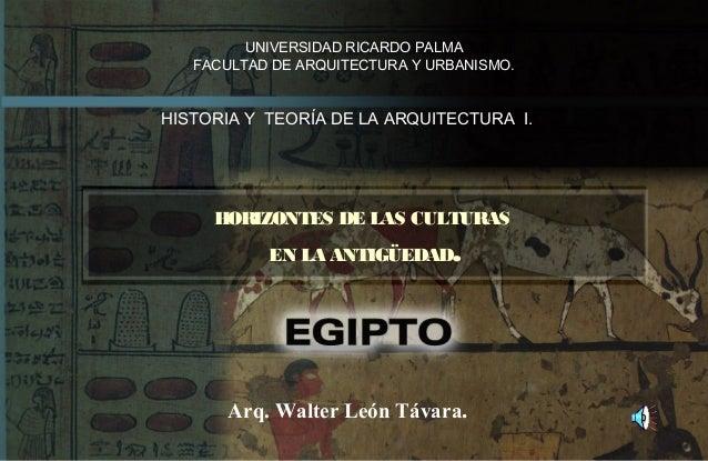 HORIZONTES DE LAS CULTURASEN LA ANTIGÜEDAD.UNIVERSIDAD RICARDO PALMAFACULTAD DE ARQUITECTURA Y URBANISMO.HISTORIA Y TEORÍA...