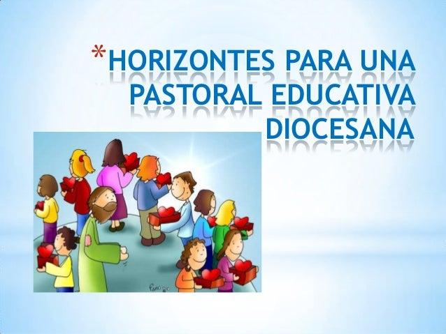 *HORIZONTES PARA UNA  PASTORAL EDUCATIVA DIOCESANA