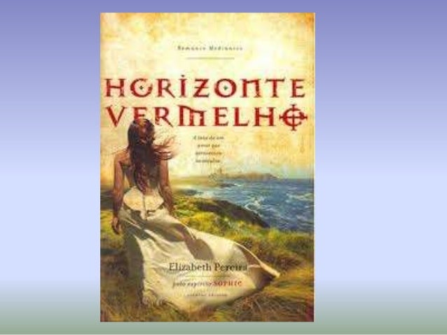 Horizonte Vermelhoa luta de uma amor que atravessou séculosEspírito: SophieMédium: Elizabeth PereiraEditora: Vivaluz