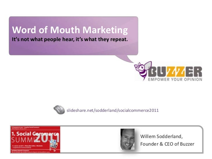 Word of Mouth Marketing<br />It's not what people hear, it's what they repeat.<br />slideshare.net/sodderland/socialcommer...