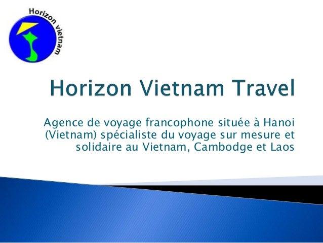 Agence de voyage francophone située à Hanoi (Vietnam) spécialiste du voyage sur mesure et solidaire au Vietnam, Cambodge e...